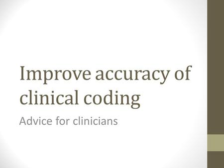 Improve accuracy of clinical coding Advice for clinicians.