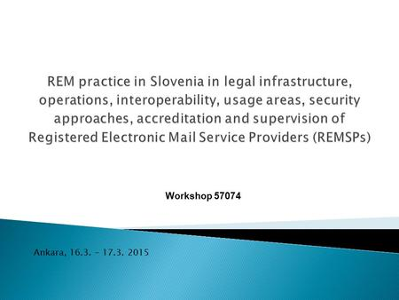 Workshop 57074 Ankara, 16.3. – 17.3. 2015.  Introduction  Legal background in Slovenia  Usage areas  Accreditations and supervision  REM service.