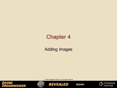 Chapter 4 Adding Images. Inserting and Aligning Images Using CSS When you choose graphics to add to a web page, it's important to use graphic files in.