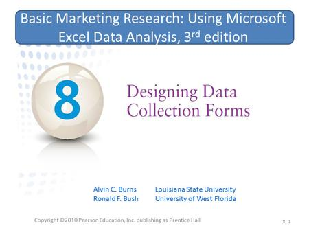 Copyright ©2010 Pearson Education, Inc. publishing as Prentice Hall 8- 1 Basic Marketing Research: Using Microsoft Excel Data Analysis, 3 rd edition Alvin.