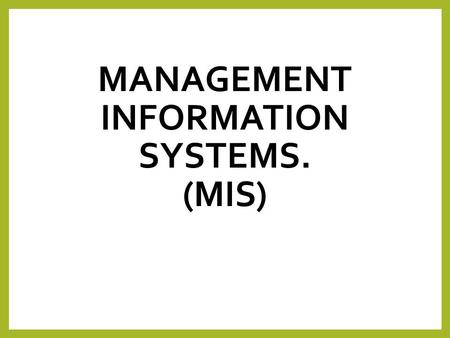 Management Information Systems. (MIS)