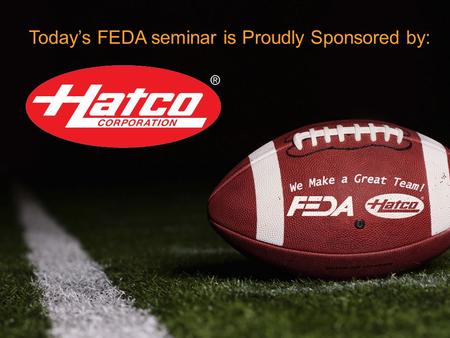 Today's FEDA seminar is Proudly Sponsored by:. Today's Topic: Dealer Manufacturer Collaboration.