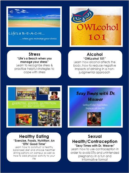 "Stress ""Life's a Beach when you manage your stress"" Learn to recognize stress & practice helpful strategies to cope with stress Alcohol ""OWLcohol 101"""