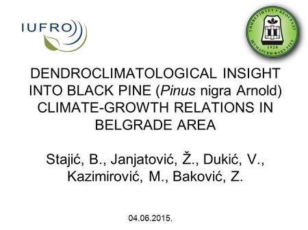 DENDROCLIMATOLOGICAL INSIGHT INTO BLACK PINE (Pinus nigra Arnold) CLIMATE-GROWTH RELATIONS IN BELGRADE AREA Stajić, B., Janjatović, Ž., Dukić, V., Kazimirović,
