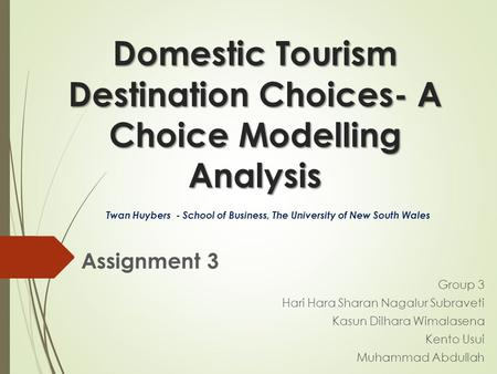 Domestic Tourism Destination Choices- A Choice Modelling Analysis Assignment 3 Group 3 Hari Hara Sharan Nagalur Subraveti Kasun Dilhara Wimalasena Kento.