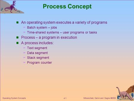 Process Concept An operating system executes a variety of programs
