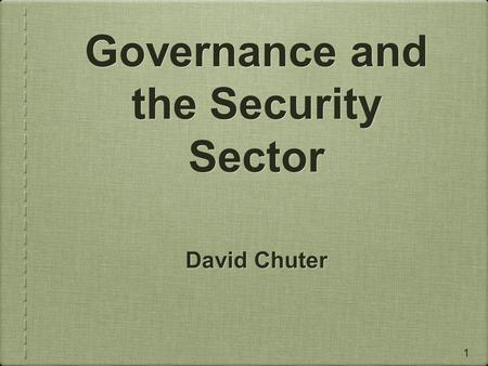 Governance and the Security Sector David Chuter 1.