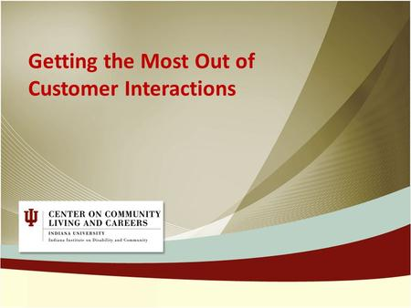 Getting the Most Out of Customer Interactions. Welcome Welcome! Facilitator: Tracy Laycock.