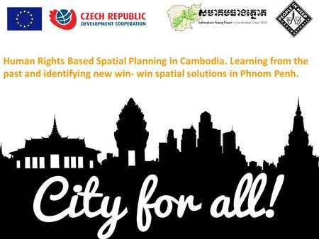 Human Rights Based Spatial Planning in Cambodia. Learning from the past and identifying new win- win spatial solutions in Phnom Penh.
