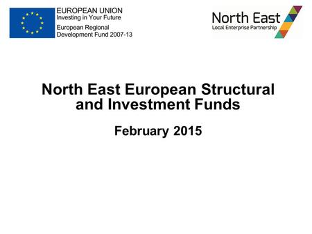 North East European Structural and Investment Funds February 2015.