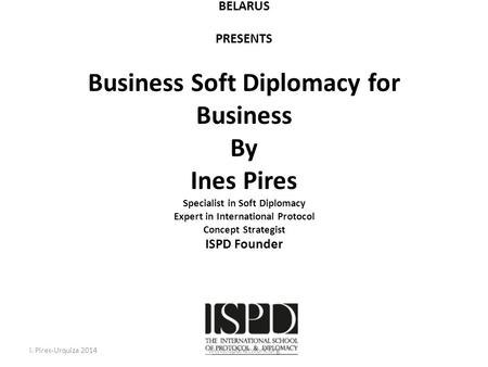 THE INTERNATIONAL SCHOOL OF PROTOCOL AND DIPLOMACY & THE BELGIAN-LUXEMBOURG CHAMBER OF COMMERCE FOR RUSSIA AND BELARUS PRESENTS Business Soft Diplomacy.