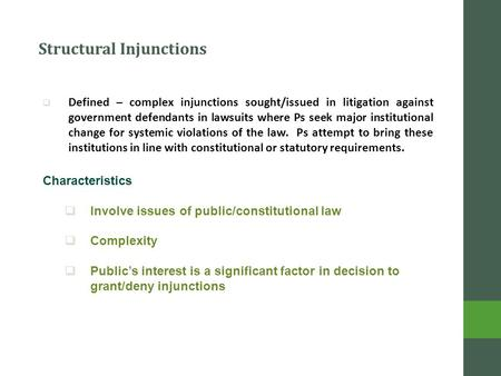 Structural Injunctions  Defined – complex injunctions sought/issued in litigation against government defendants in lawsuits where Ps seek major institutional.