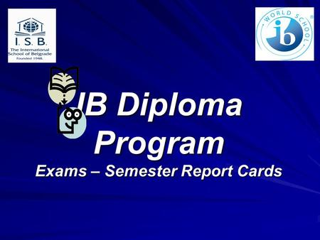 IB Diploma Program Exams – Semester Report Cards