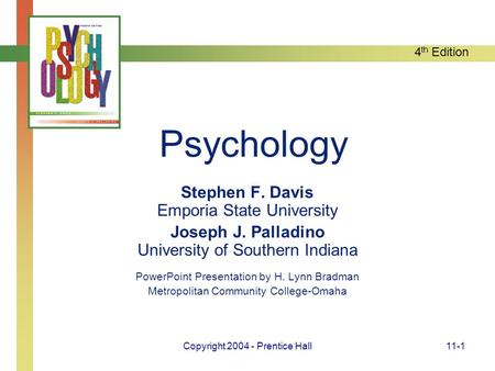 4 th Edition Copyright 2004 - Prentice Hall11-1 Psychology Stephen F. Davis Emporia State University Joseph J. Palladino University of Southern Indiana.