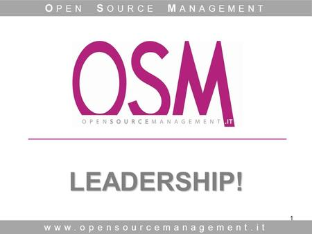 1 LEADERSHIP! www.opensourcemanagement.it O PEN S OURCE M ANAGEMENT.