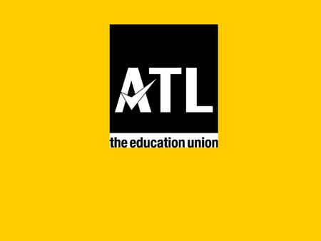 ATL – the education unionwww.atl.org.uk ATL – So who are we? We are the fastest growing education union with over 160,000 members We are a modern, democratic,