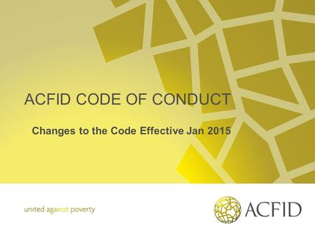 ACFID CODE OF CONDUCT Changes to the Code Effective Jan 2015.