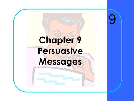 Chapter 9 Persuasive Messages 9 Chapter 9Krizan Business Communication ©20052 Why is receiver analysis crucial to the success of persuasive messages?