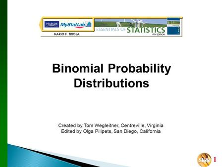 Slide Slide 1 Created by Tom Wegleitner, Centreville, Virginia Edited by Olga Pilipets, San Diego, California Binomial Probability Distributions.
