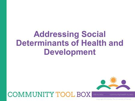 Copyright © 2014 by The University of Kansas Addressing Social Determinants of Health and Development.