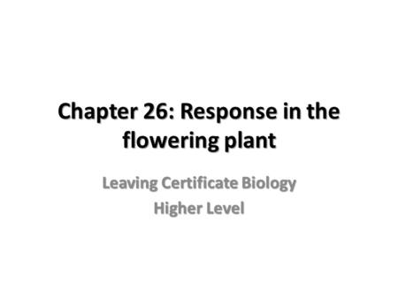 Chapter 26: Response in the flowering plant