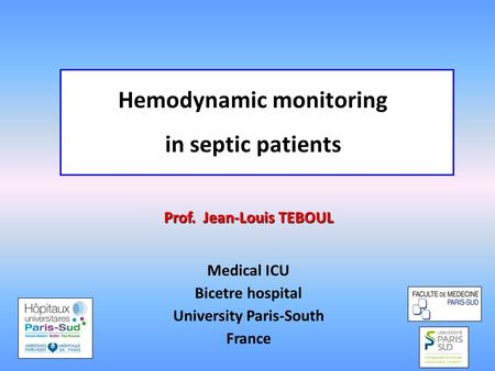 Hemodynamic monitoring Prof. Jean-Louis TEBOUL University Paris-South