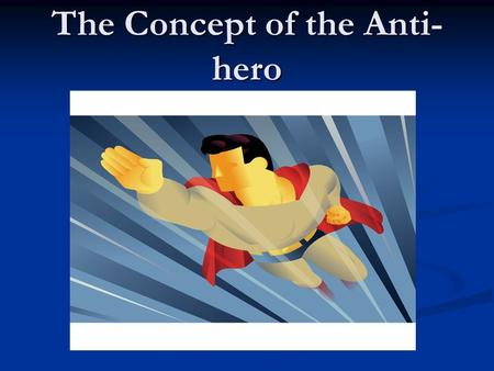 The Concept of the Anti-hero