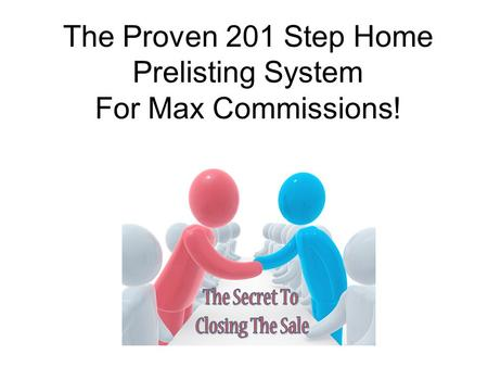 The Proven 201 Step Home Prelisting System For Max Commissions!