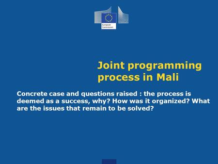 Joint programming process in Mali Concrete case and questions raised : the process is deemed as a success, why? How was it organized? What are the issues.