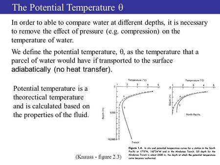 The Potential Temperature  In order to able to compare water at different depths, it is necessary to remove the effect of pressure (e.g. compression)