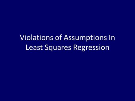 Violations of Assumptions In Least Squares Regression.