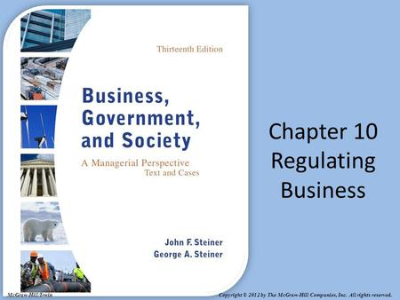 Copyright © 2012 by The McGraw-Hill Companies, Inc. All rights reserved. McGraw-Hill/Irwin Chapter 10 Regulating Business.