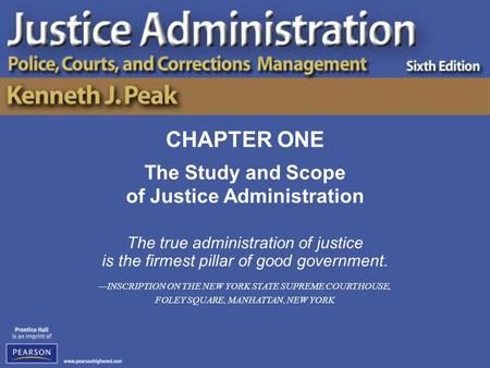 The Study and Scope of Justice Administration The true administration of justice is the firmest pillar of good government. —INSCRIPTION ON THE NEW YORK.
