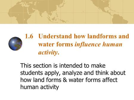 1.6 Understand how landforms and water forms influence human activity.