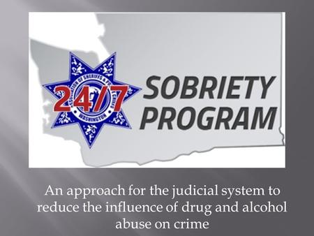 An approach for the judicial system to reduce the influence of drug and alcohol abuse on crime.