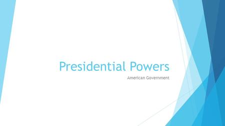 Presidential Powers American Government. Powers  The president has the responsibilities:  Appoint heads of executive departments, ambassadors, and members.
