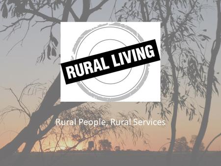 Rural People, Rural Services. Financial Sustainability A financially sustainable council is capable of: – Providing required services and facilities –
