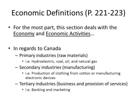 Economic Definitions (P. 221-223) For the most part, this section deals with the Economy and Economic Activities… In regards to Canada – Primary industries.