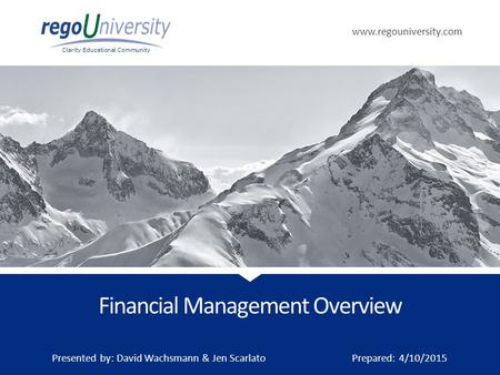 Www.regouniversity.com Clarity Educational Community Financial Management Overview Presented by: David Wachsmann & Jen Scarlato Prepared: 4/10/2015.