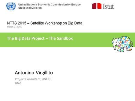United Nations Economic Commission for Europe Statistical Division NTTS 2015 – Satellite Workshop on Big Data March 9, 2015 The Big Data Project – The.
