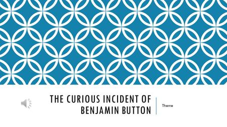 THE CURIOUS INCIDENT OF BENJAMIN BUTTON Theme THEME Themes are the messages or ideas the reader takes from the text. They are closely linked to writer's.