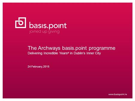 The Archways basis.point programme Delivering Incredible Years ® in Dublin's Inner City 24 February, 2015.