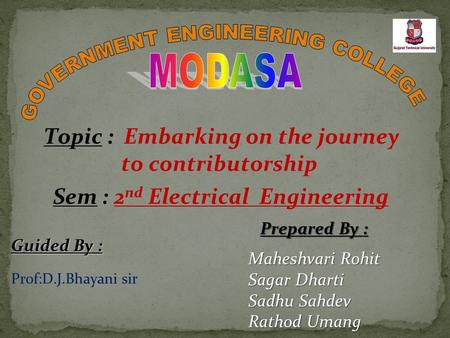 Prepared By : Prepared By : Maheshvari Rohit Sagar Dharti Sadhu Sahdev Rathod Umang Guided By : Prof:D.J.Bhayani sir Sem : 2 nd Electrical Engineering.