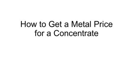 How to Get a Metal Price for a Concentrate