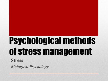 Psychological methods of stress management Stress Biological Psychology.