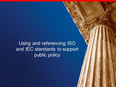 Using and referencing ISO and IEC standards to support public policy.