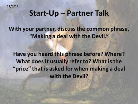 "Start-Up – Partner Talk With your partner, discuss the common phrase, ""Making a deal with the Devil."" Have you heard this phrase before? Where? What does."