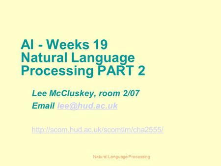 Natural Language Processing AI - Weeks 19 Natural Language Processing PART 2 Lee McCluskey, room 2/07