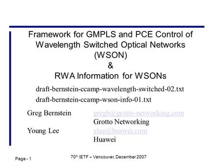 Page - 1 70 th IETF – Vancouver, December 2007 Framework for GMPLS and PCE Control of Wavelength Switched Optical Networks (WSON) & RWA Information for.