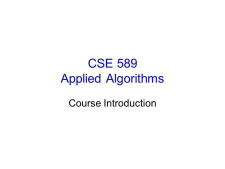 CSE 589 Applied Algorithms Course Introduction. CSE 589 - Lecture 1 - Spring 1999 2 Instructors Instructor –Richard Ladner –206.